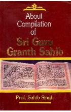 About The Compilation of Guru Granth Sahib