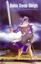 Baba Deep Singh The Great Sikh Martyr And Scholar