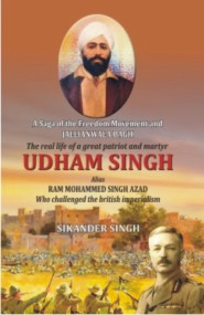 A Saga of the Freedom Movement and Jallianwala Bagh, Udham Singh
