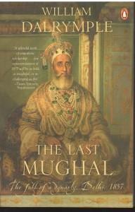 The Last Mughal (The Fall of a Dynasty, Delhi, 1857) (HB)