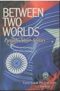 Between Two Worlds (Punjabi Short Stories)