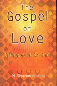The Gospel of Love Glimpses of Sri Ram